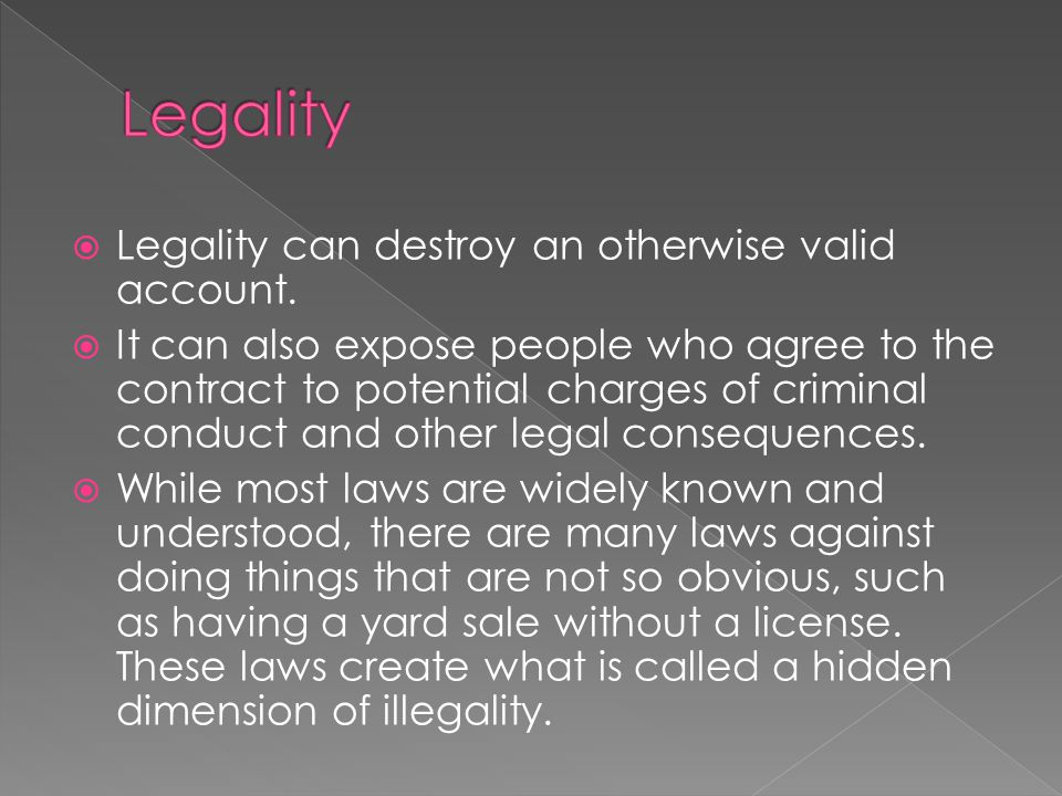 Legality Legality can destroy an otherwise valid account.