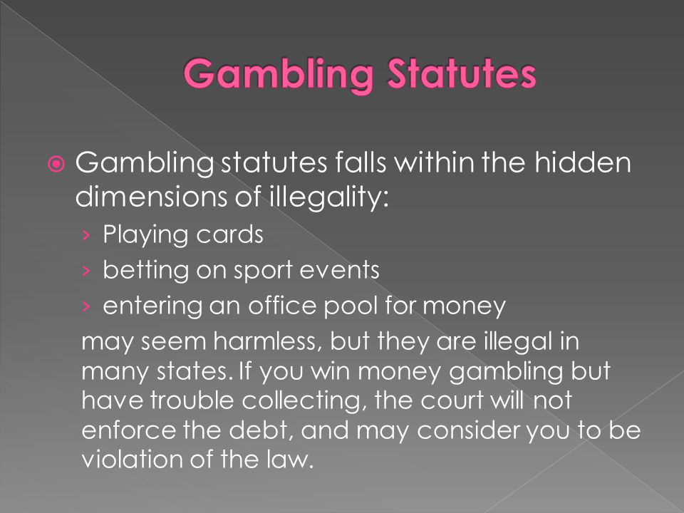 Gambling Statutes Gambling statutes falls within the hidden dimensions of illegality: Playing cards.