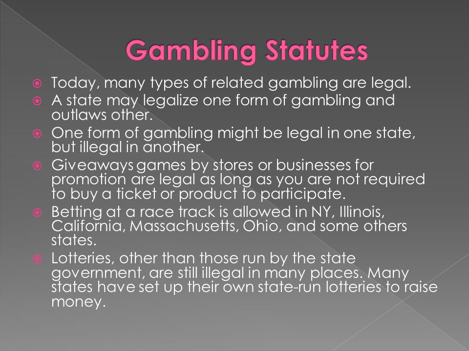 Gambling Statutes Today, many types of related gambling are legal.