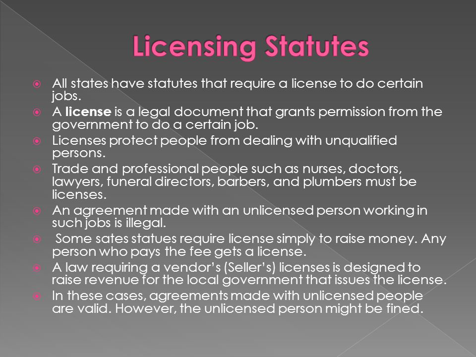 Licensing Statutes All states have statutes that require a license to do certain jobs.