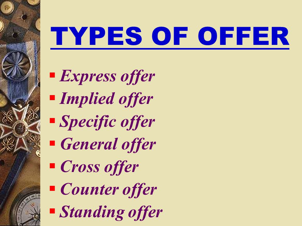 TYPES OF OFFER Express offer Implied offer Specific offer