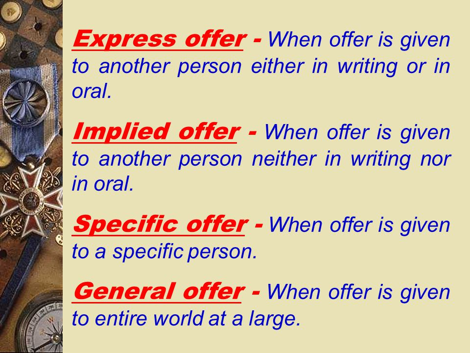 Express offer - When offer is given to another person either in writing or in oral.