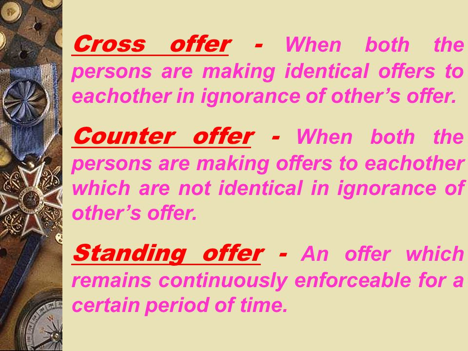 Cross offer - When both the persons are making identical offers to eachother in ignorance of other's offer.