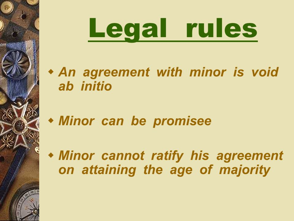 Legal rules An agreement with minor is void ab initio