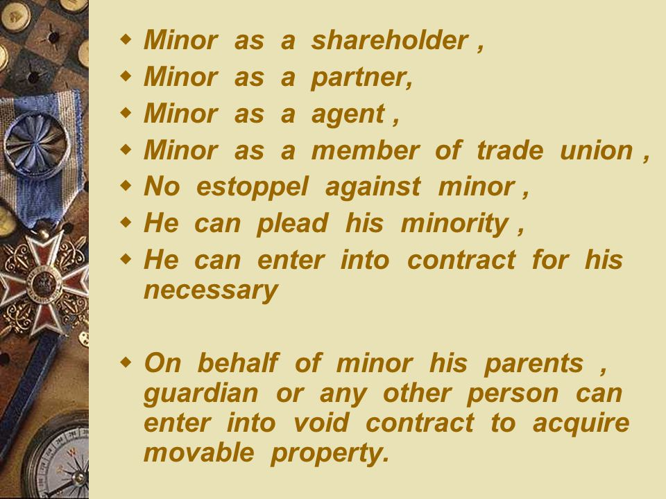 Minor as a shareholder , Minor as a partner, Minor as a agent , Minor as a member of trade union ,