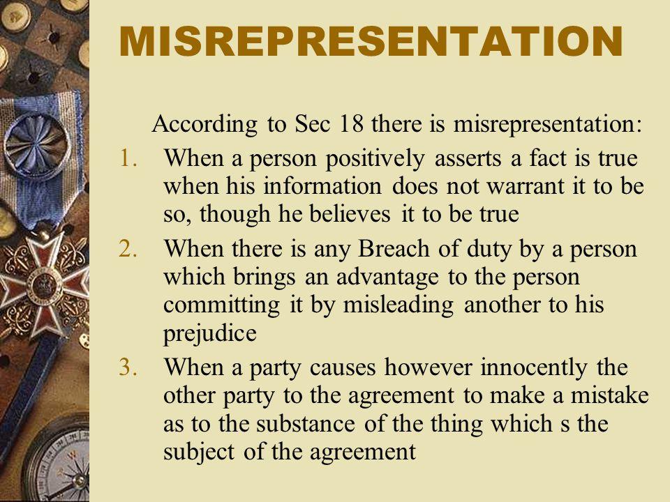MISREPRESENTATION According to Sec 18 there is misrepresentation: