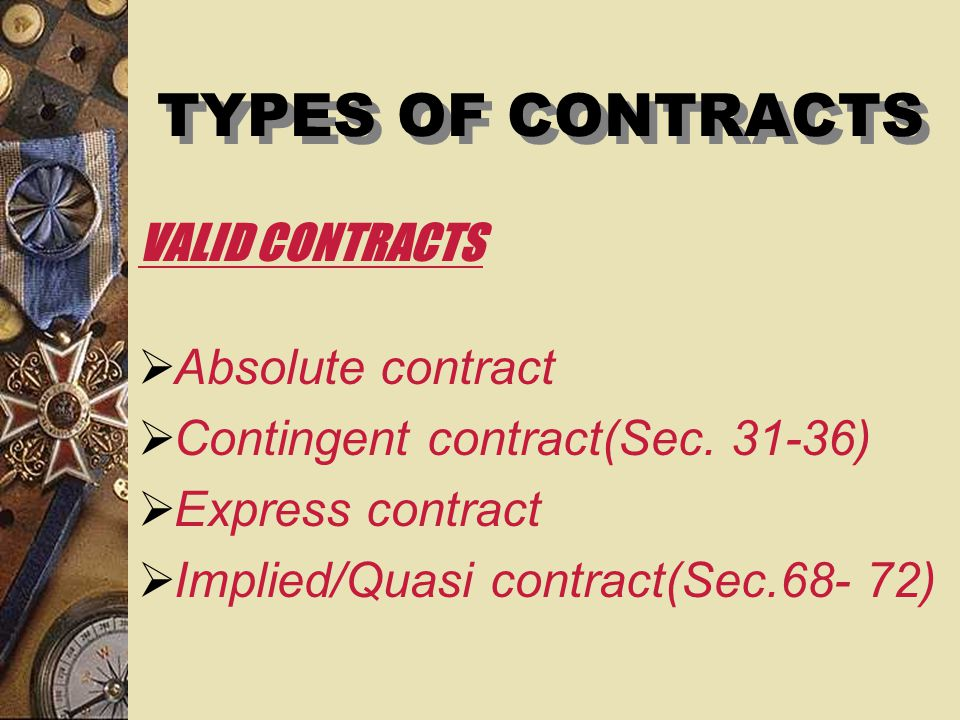 TYPES OF CONTRACTS Absolute contract Contingent contract(Sec. 31-36)