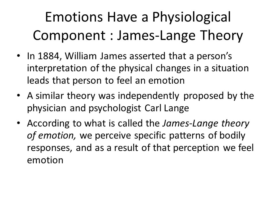 Emotions Have a Physiological Component : James-Lange Theory