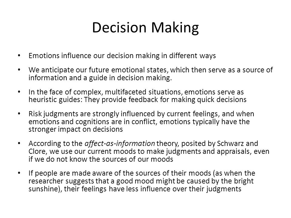 Decision Making Emotions influence our decision making in different ways.