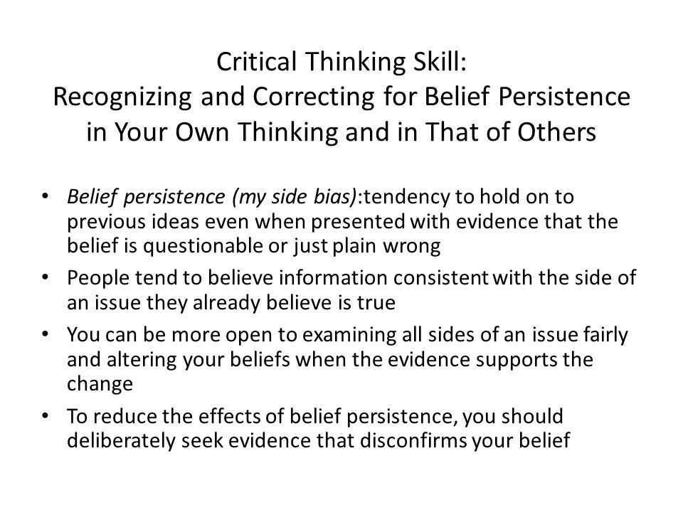 Critical Thinking Skill: Recognizing and Correcting for Belief Persistence in Your Own Thinking and in That of Others