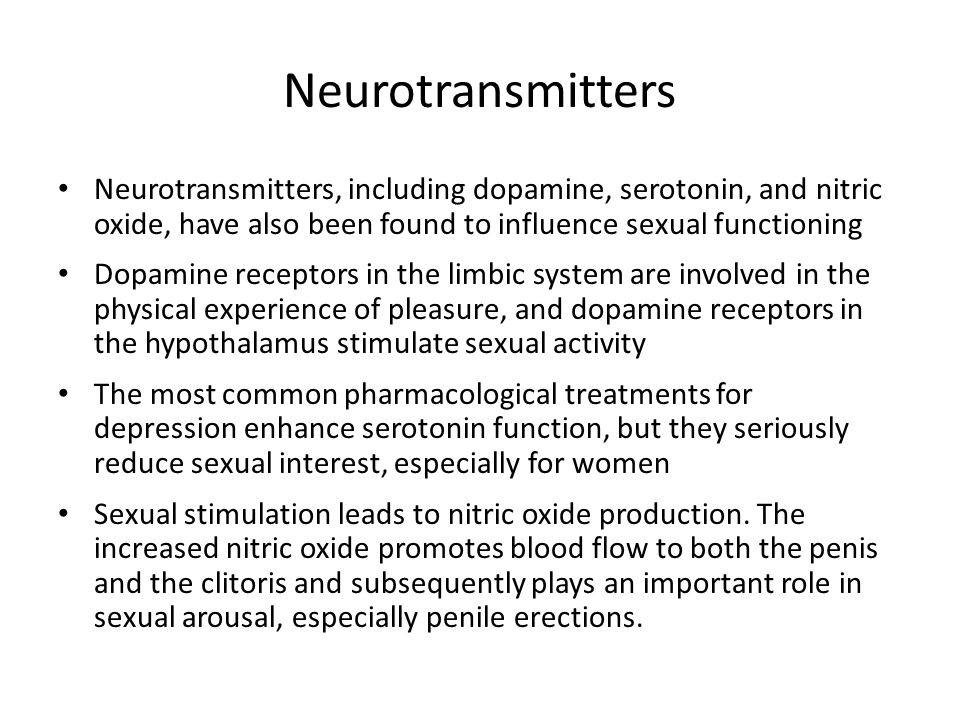 Neurotransmitters Neurotransmitters, including dopamine, serotonin, and nitric oxide, have also been found to influence sexual functioning.