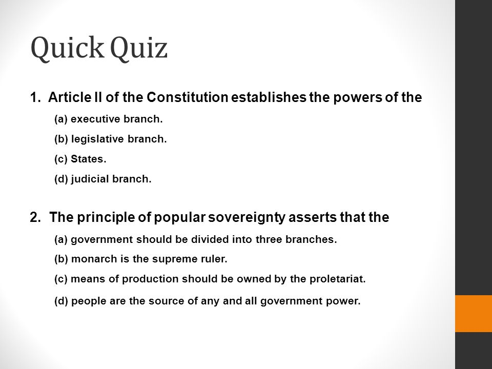 Quick Quiz 1. Article II of the Constitution establishes the powers of the. (a) executive branch.
