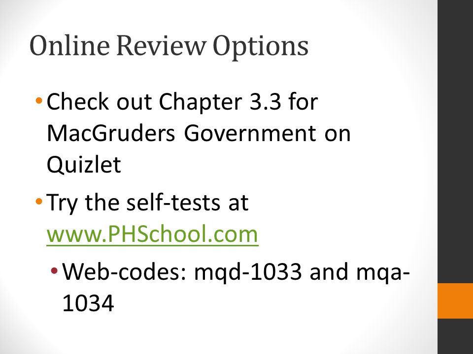 Online Review Options Check out Chapter 3.3 for MacGruders Government on Quizlet. Try the self-tests at www.PHSchool.com.