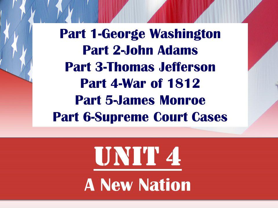 UNIT 4 A New Nation Part 1-George Washington Part 2-John Adams