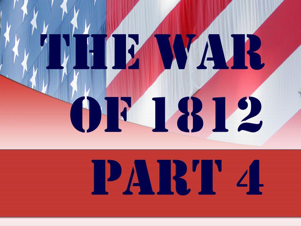 The War of 1812 Part 4