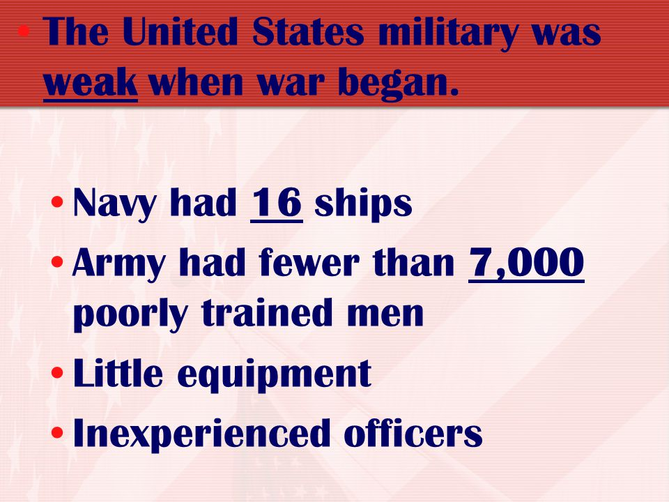 The United States military was weak when war began.