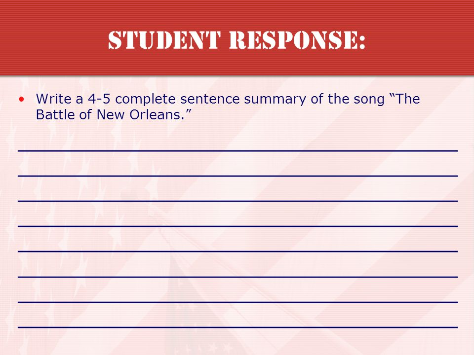 Student Response: Write a 4-5 complete sentence summary of the song The Battle of New Orleans.