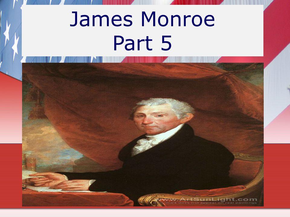James Monroe Part 5