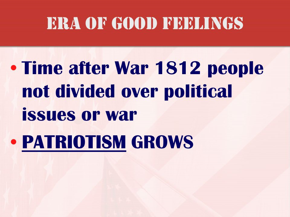 Time after War 1812 people not divided over political issues or war