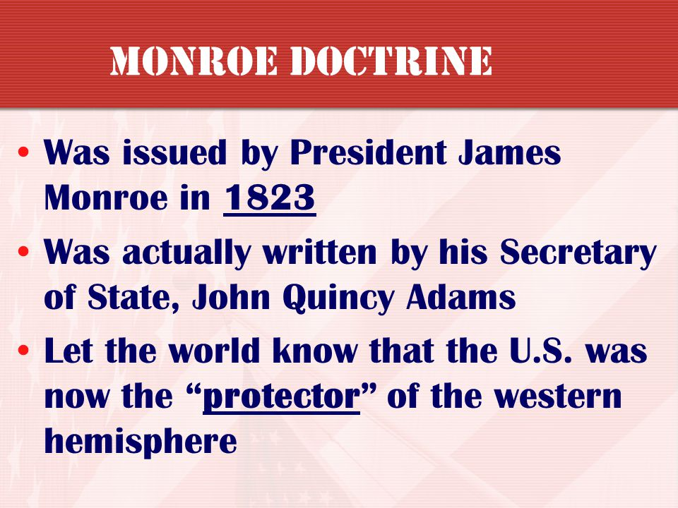 MONROE DOCTRINE Was issued by President James Monroe in 1823