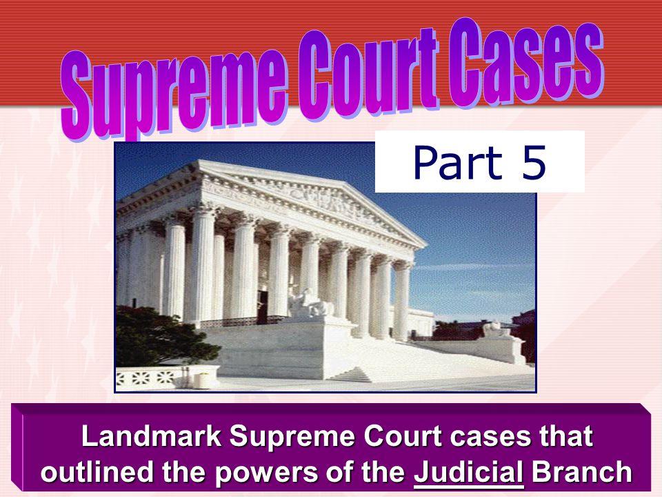 Part 5 Supreme Court Cases