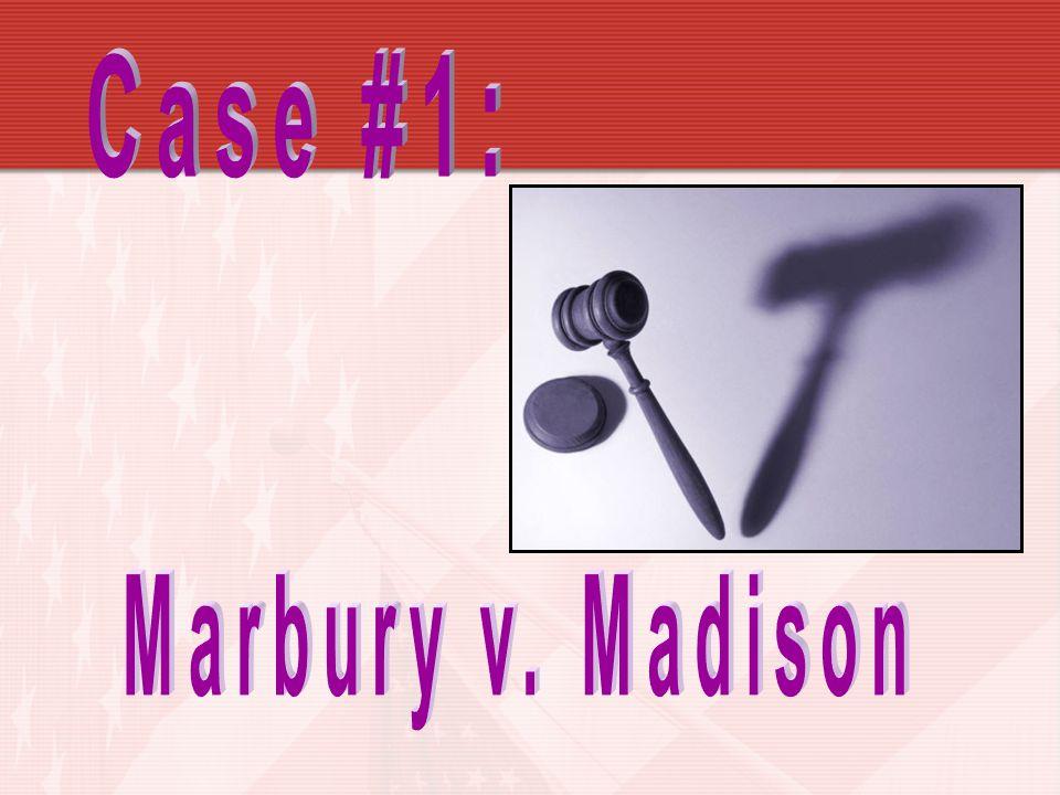 Case #1: Marbury v. Madison