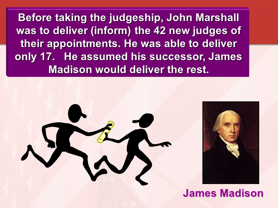 Before taking the judgeship, John Marshall was to deliver (inform) the 42 new judges of their appointments. He was able to deliver only 17. He assumed his successor, James Madison would deliver the rest.