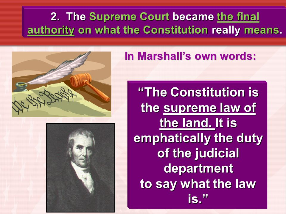 2. The Supreme Court became the final authority on what the Constitution really means.