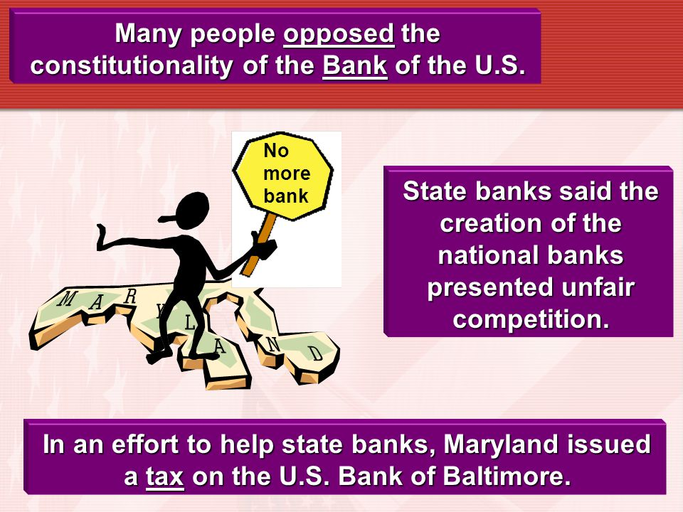 Many people opposed the constitutionality of the Bank of the U.S.