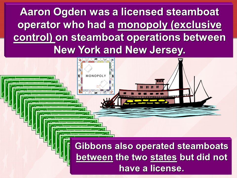 Aaron Ogden was a licensed steamboat