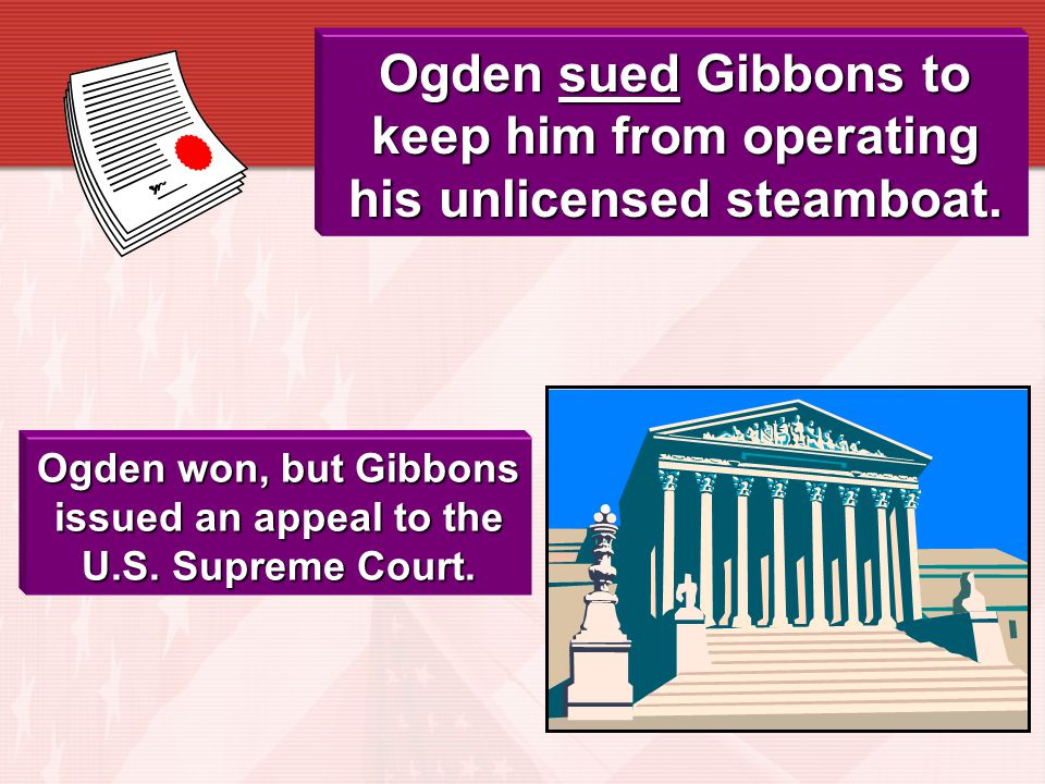 Ogden won, but Gibbons issued an appeal to the U.S. Supreme Court.