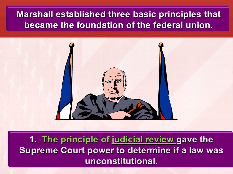 Marshall established three basic principles that became the foundation of the federal union.