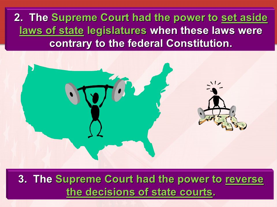 2. The Supreme Court had the power to set aside laws of state legislatures when these laws were contrary to the federal Constitution.