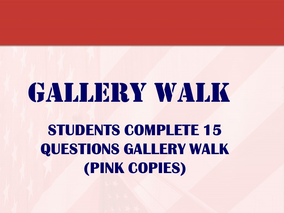 STUDENTS COMPLETE 15 Questions Gallery Walk (pink copies)