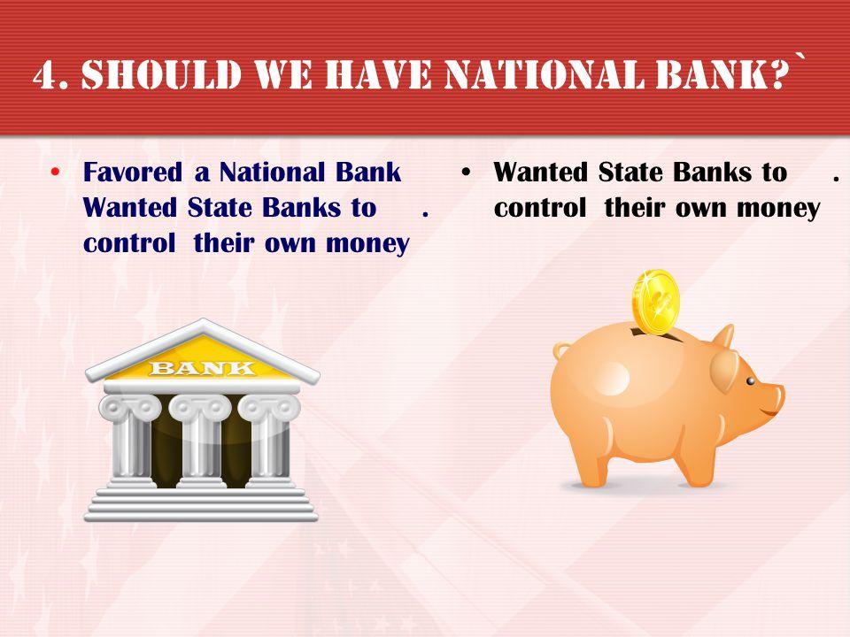 4. Should we have national bank `