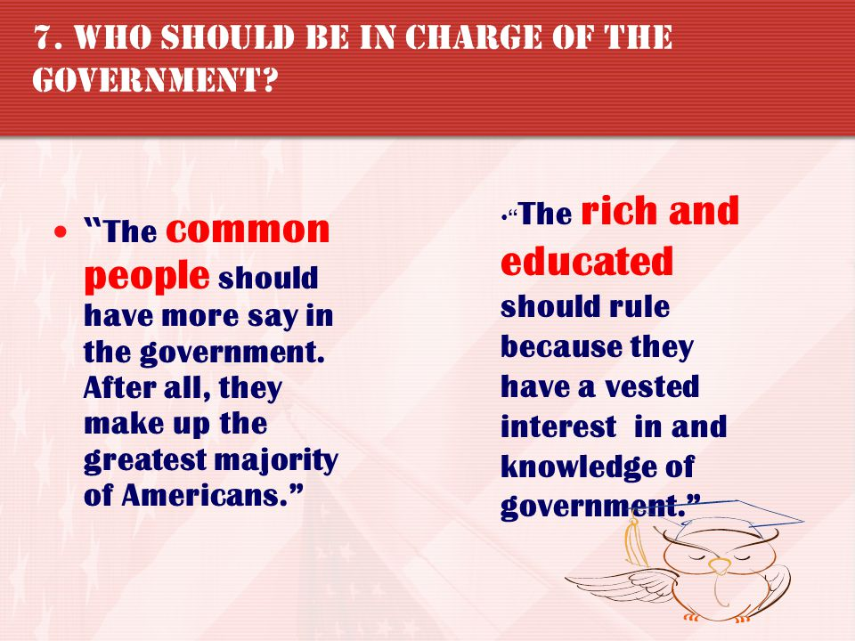 7. Who should be in charge of the government
