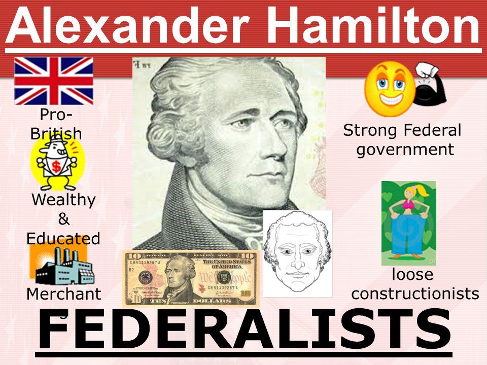 FEDERALISTS LEADER Alexander Hamilton Pro-British Strong Federal
