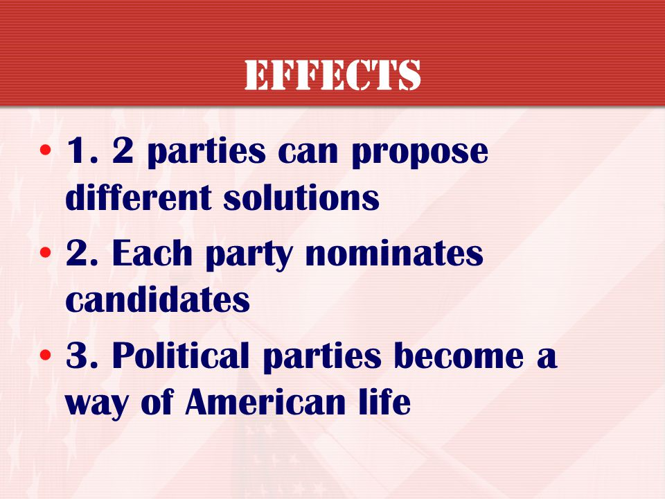 Effects 1. 2 parties can propose different solutions