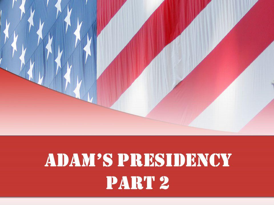 Adam's Presidency Part 2
