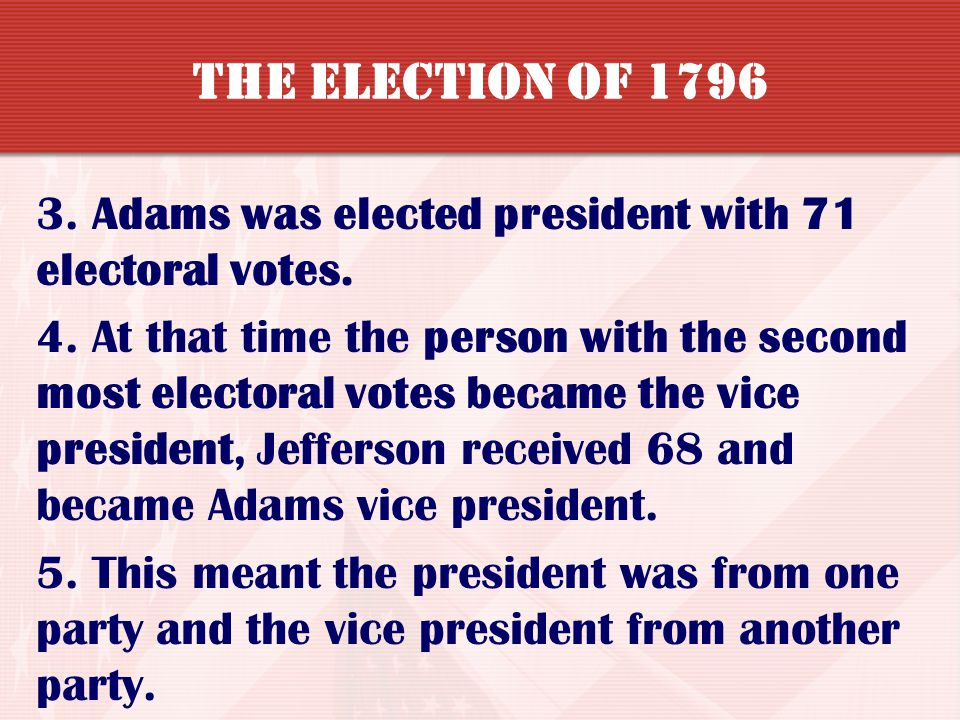 The Election of 1796 3. Adams was elected president with 71 electoral votes.