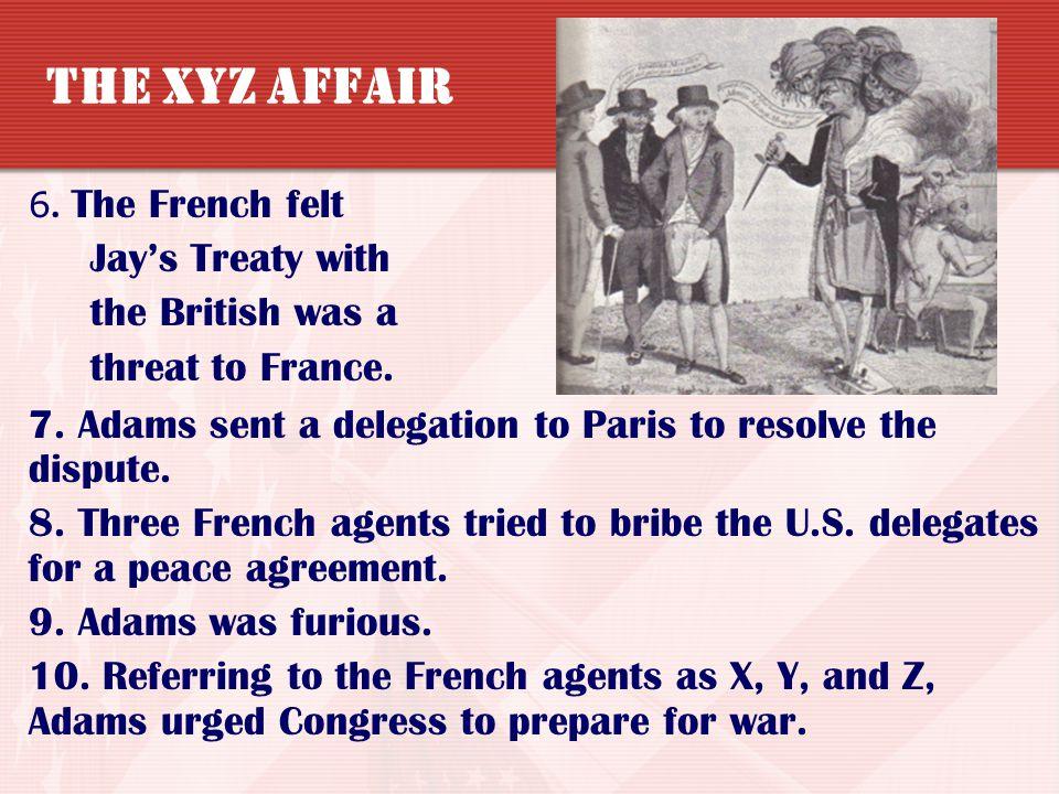 The XYZ Affair Jay's Treaty with the British was a threat to France.