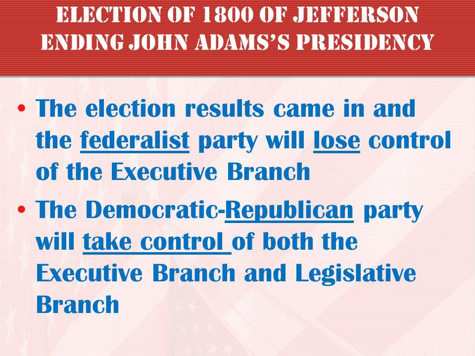 Election of 1800 of Jefferson ending John Adams's presidency