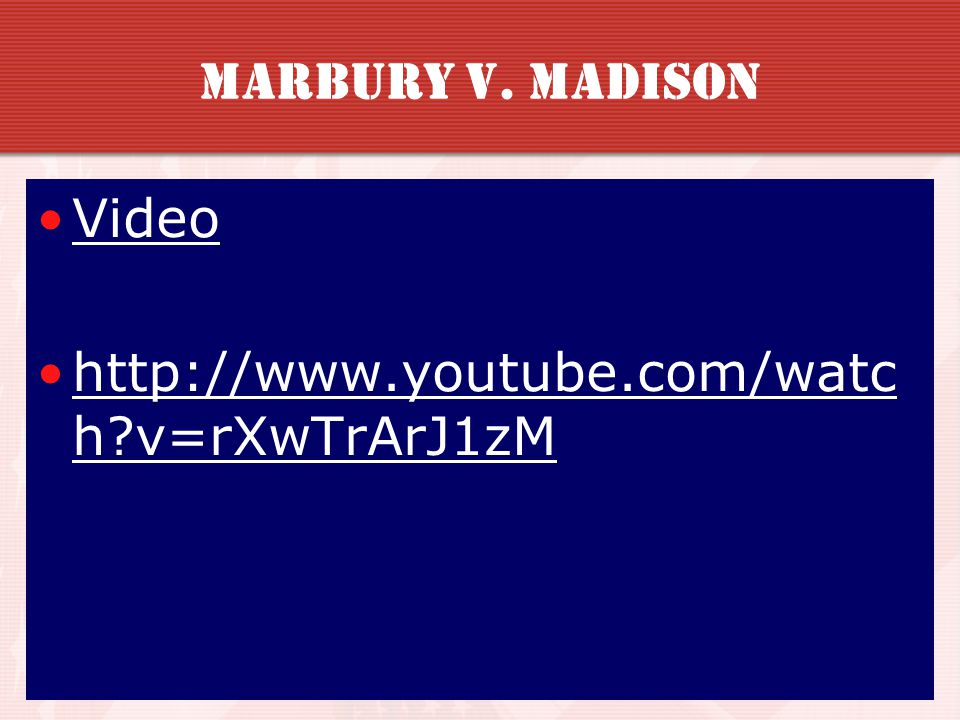 Marbury v. Madison Video http://www.youtube.com/watch v=rXwTrArJ1zM