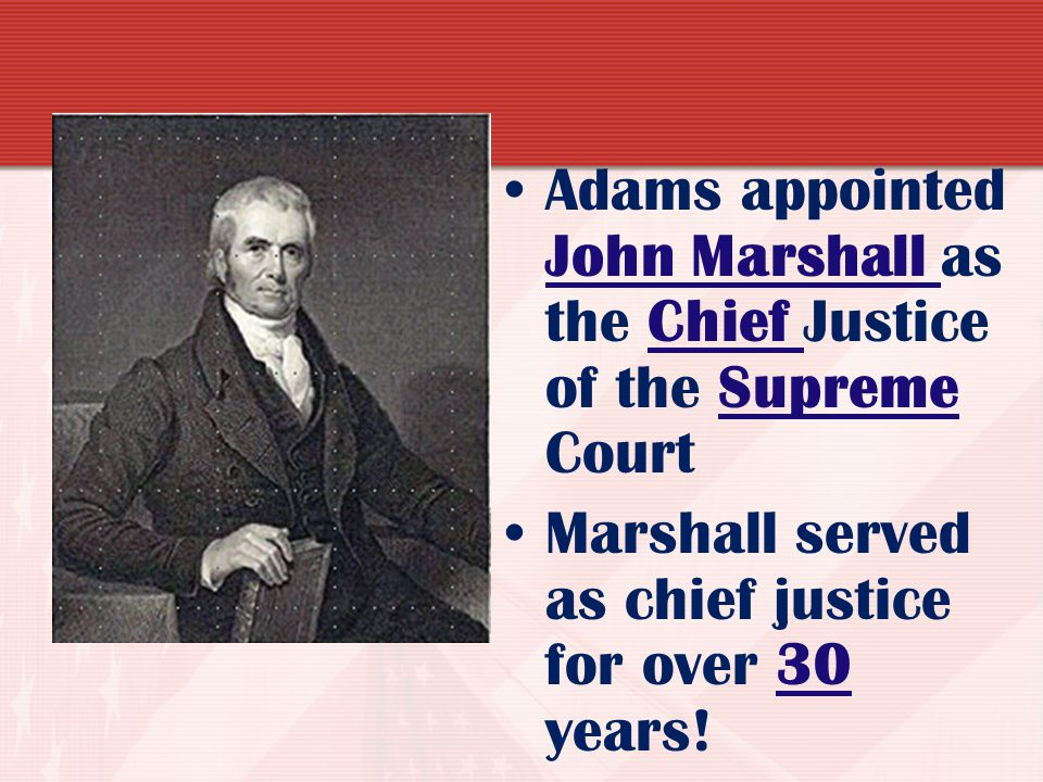 Adams appointed John Marshall as the Chief Justice of the Supreme Court