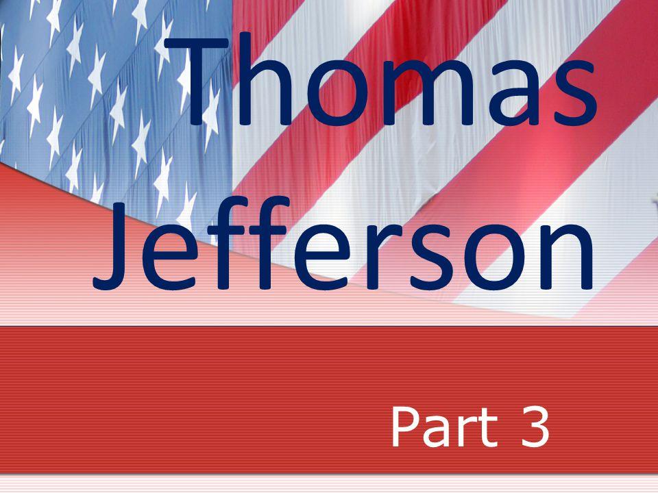 Thomas Jefferson Part 3