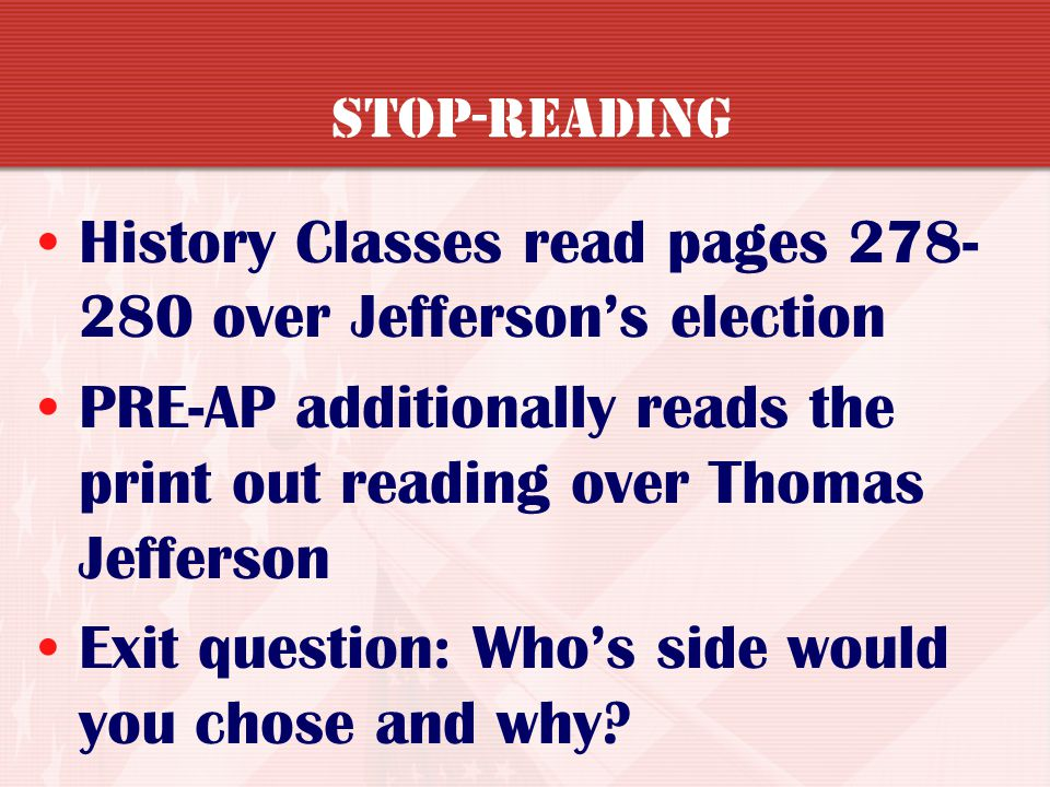 History Classes read pages 278-280 over Jefferson's election