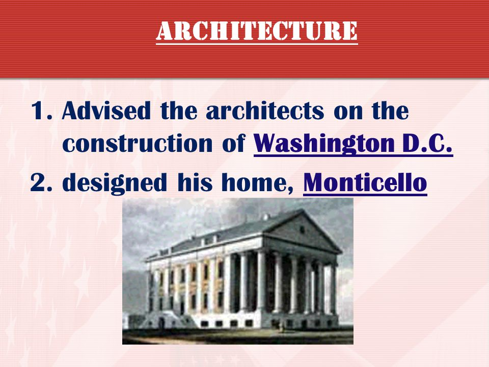 Architecture Advised the architects on the construction of Washington D.C.