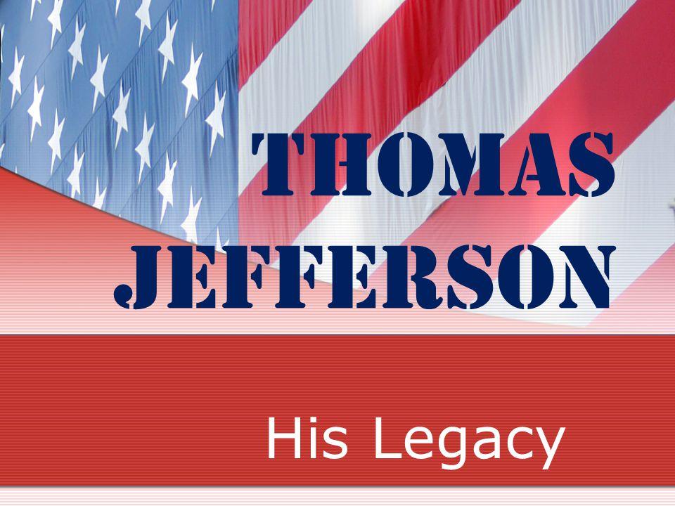 Thomas Jefferson His Legacy