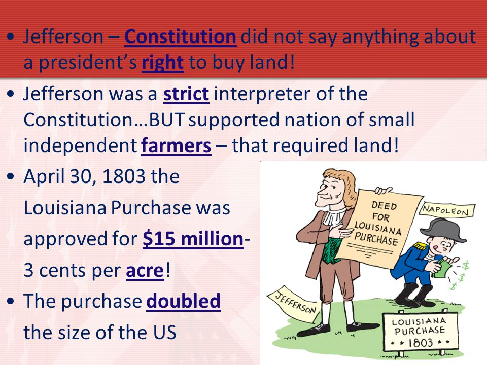 Jefferson – Constitution did not say anything about a president's right to buy land!