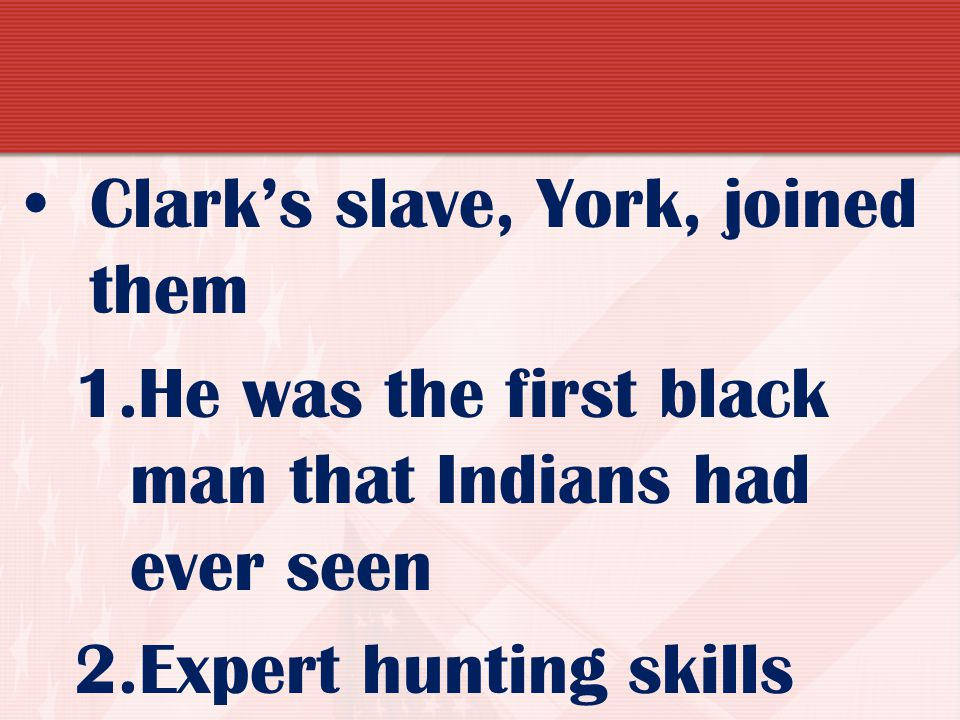Clark's slave, York, joined them